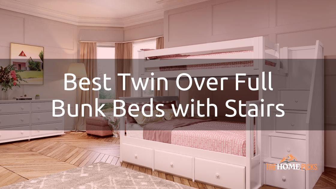 Best Twin Over Full Bunk Beds with Stairs